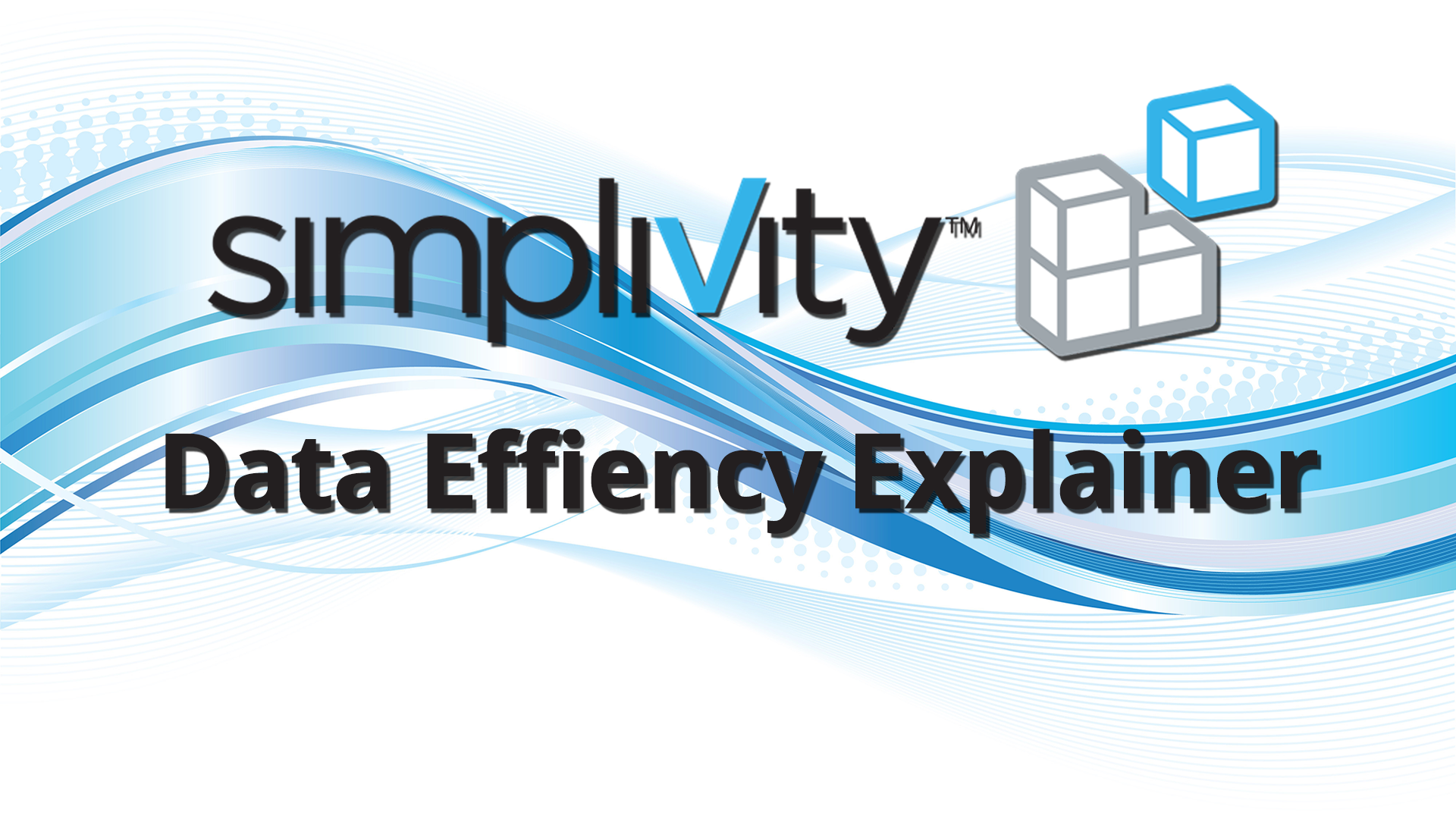 SimpliVity Data Efficiency Explainer